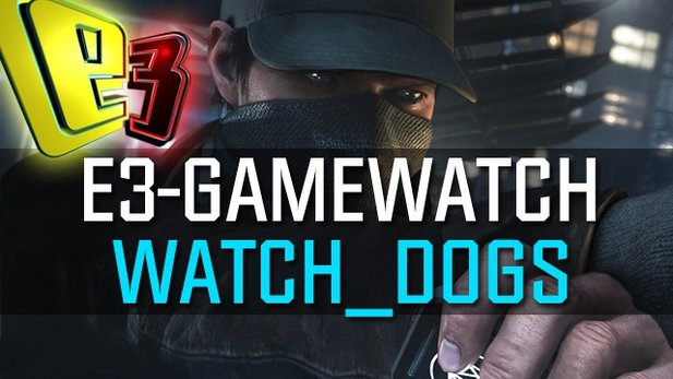 Gamewatch: Watch Dogs - Die Gameplay-Demo der E3 2013 in der Analyse