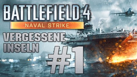 Battlefield 4: Naval Strike - Let's Play #1: Vergessene Inseln