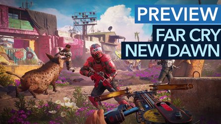 Far Cry New Dawn - Preview: Far Cry wird zu Fallout